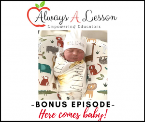 Always a Lesson Podcast - Here Comes Baby!