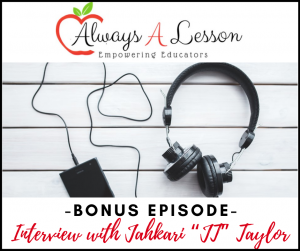 "Empowered Educator Podcast: Interview with Jahkari ""JT"" Taylor"