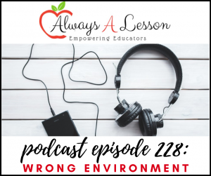 Empowering Educators Podcast: Wrong Environmnent