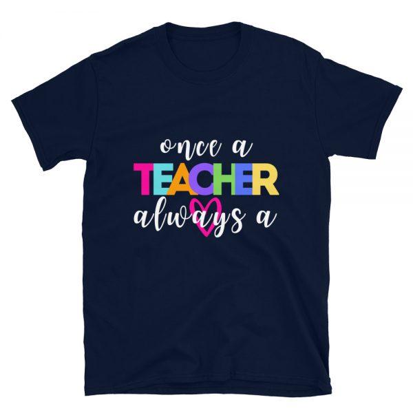 once a teacher always a teacher t-shirt
