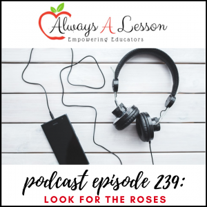 educator podcast: look for the roses
